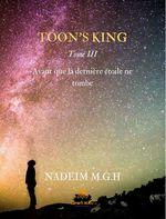 Toon's king t.3 ; avant que la dernière étoile ne tombe  - Nadeim M.G.H