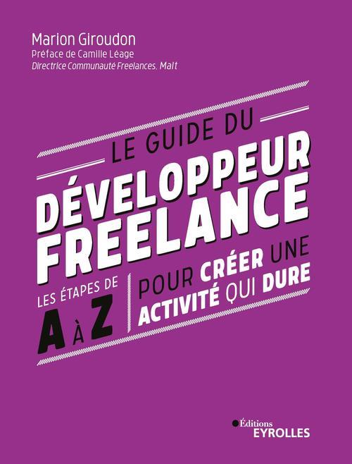 Le guide du developpeur freelance - les etapes de a a z pour creer une activite qui dure