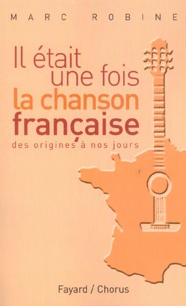Il etait une fois la chanson francaise ; des origines a nos jours