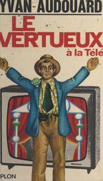 Vente EBooks : Le vertueux à la télé  - Yvan Audouard
