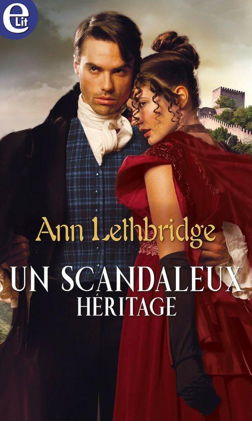 Un scandaleux héritage  - Ann Lethbridge