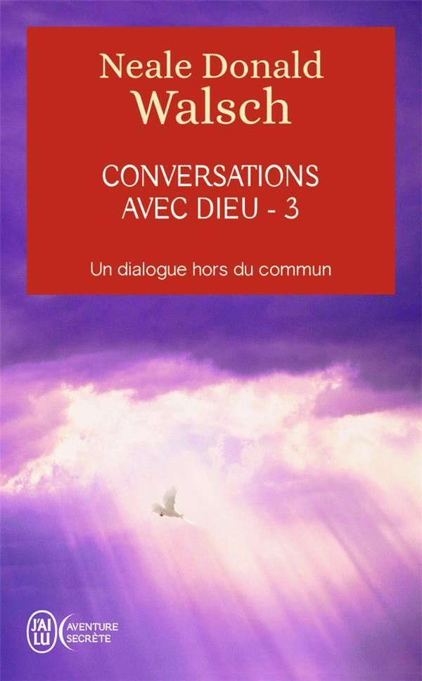 CONVERSATIONS AVEC DIEU T.3  -  UN DIALOGUE HORS DU COMMUN