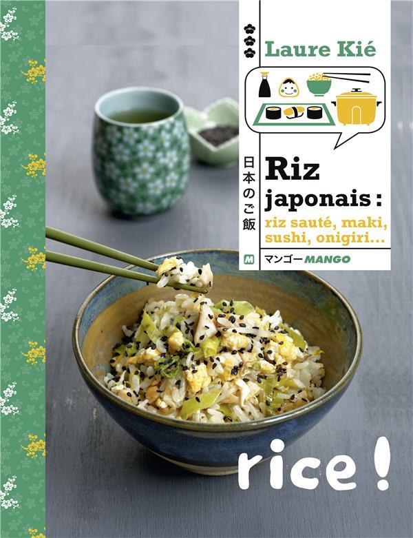 Riz japonais ; riz sauté, maki, sushi, onigiri...