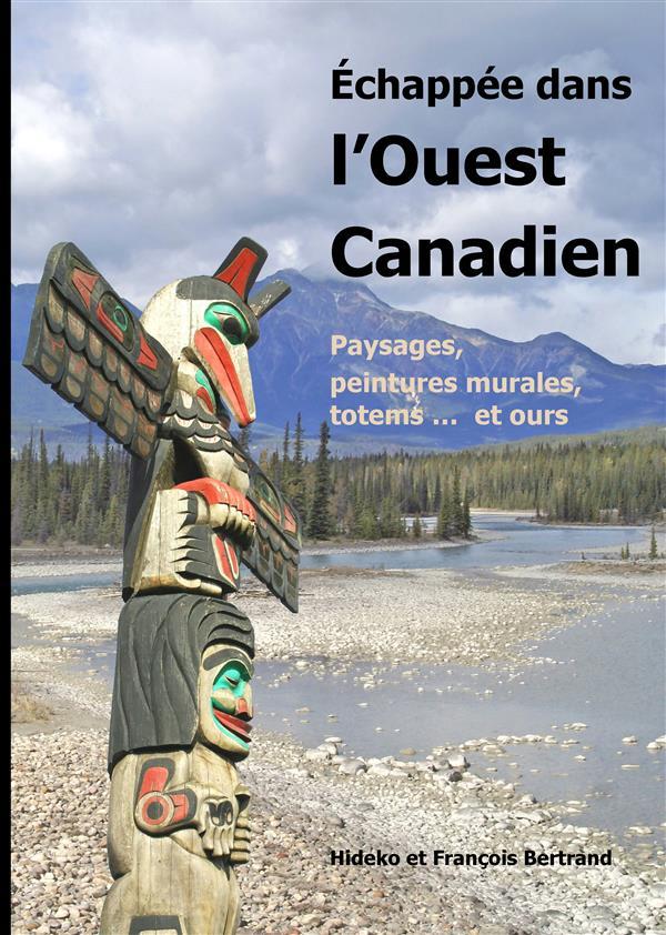 échappée dans l'Ouest canadien ; paysages, peintures murales, totems ... et ours