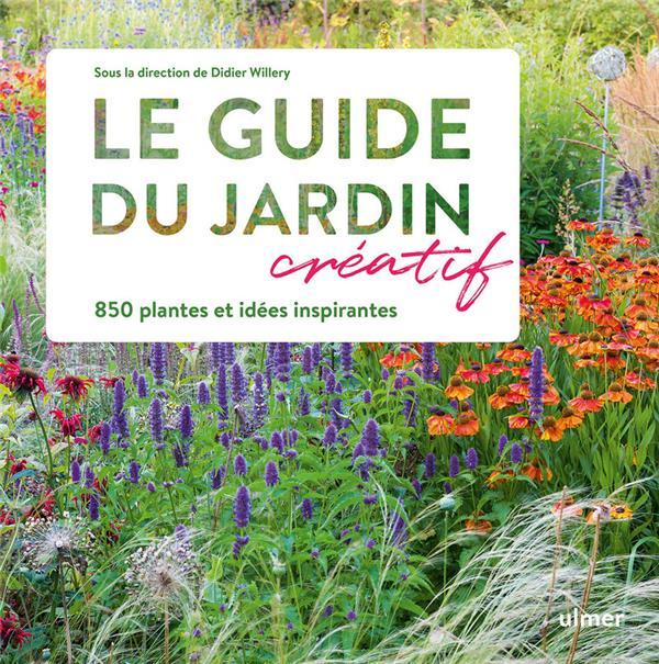 Le guide créatif du jardin ; 850 plantes et idées inspirantes