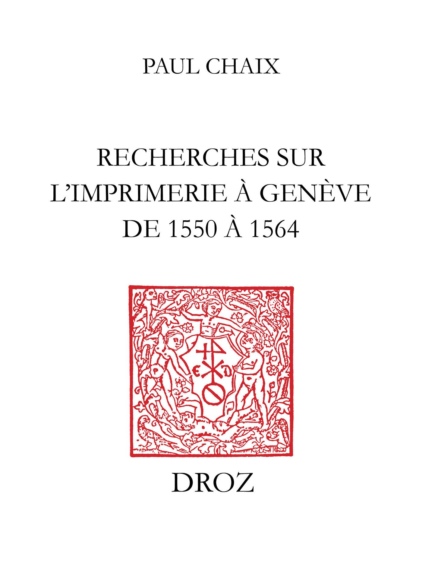 Recherches sur l´imprimerie à Genève de 1550 à1564  - Paul Chaix