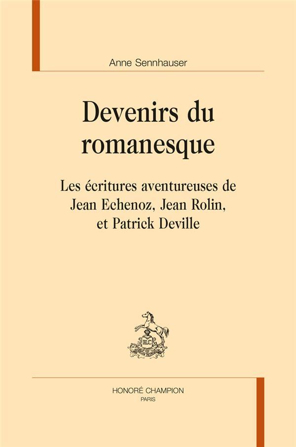 Devenirs du romanesque ; les écritures aventureuses de Jean Echenoz, Jean Rolin et Patrick Deville