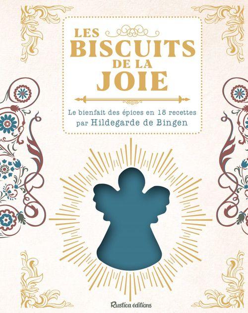 Les biscuits de la joie ; le bienfait des épices en 18 recettes d'Hildegarde de Bingen