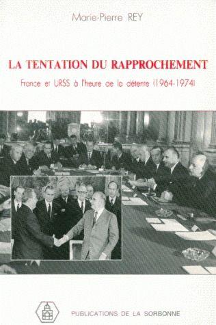 La tentation du rapprochement ; France et URSS à l'heure de la détente (1964-1974)