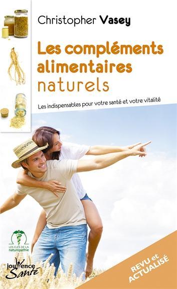 Les Complements Alimentaires Naturels ; Les Indispensables Pour Votre Sante Et Votre Vitalite