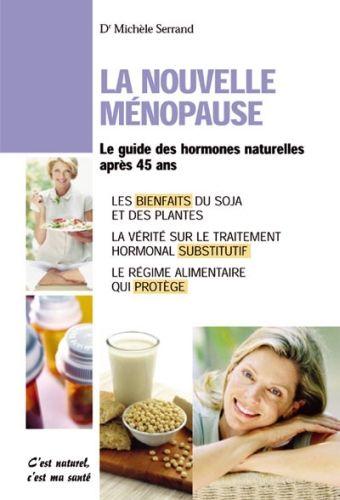La nouvelle ménopause ; le guide des hormones naturelles aprés 45 ans