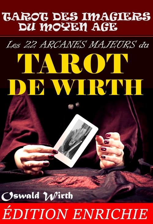 Les 22 Arcanes Majeurs du Tarot de WIRTH : Tarot des Imagiers du Moyen Âge. Nouv. éd. corrigée et mise à jour.