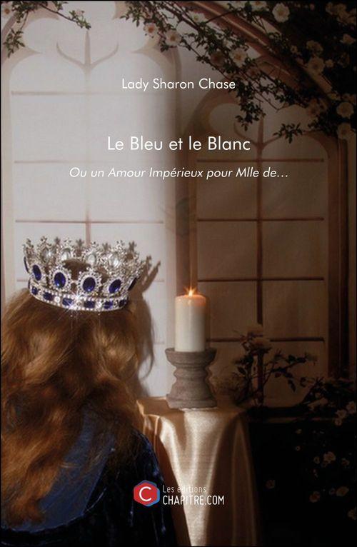 Le bleu et le blanc ou un amour impérieux pour Mlle de...