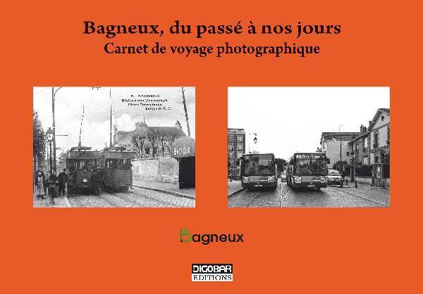 Bagneux, du passé à nos jours ; carnet de voyage photographique