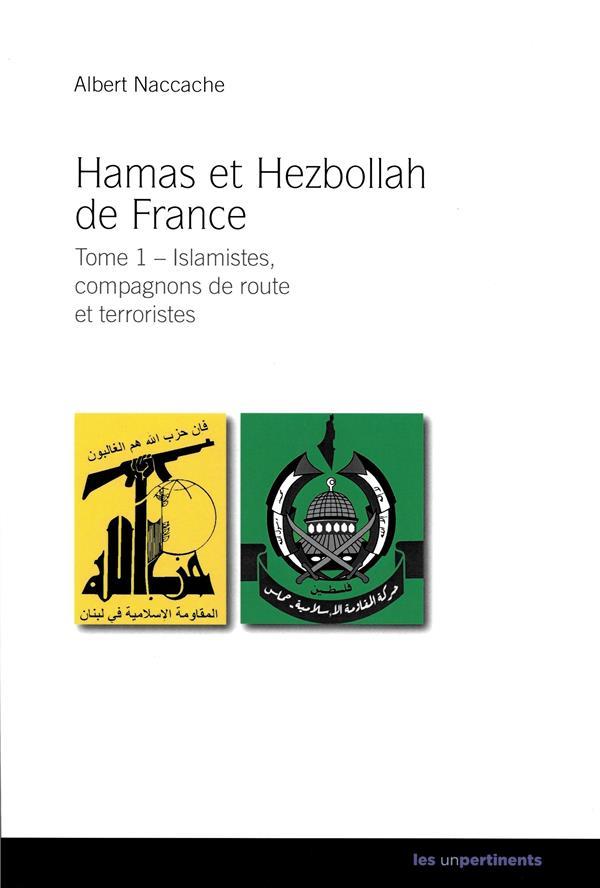 Hamas et Hezbollah en France t.1 ; islamistes, compagnons de route et terroristes