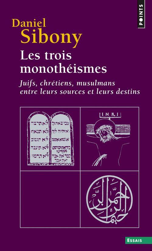 Les Trois Monotheismes. Juifs, Chretiens, Musulmans Entre Leurs Sources Et Leurs Destins