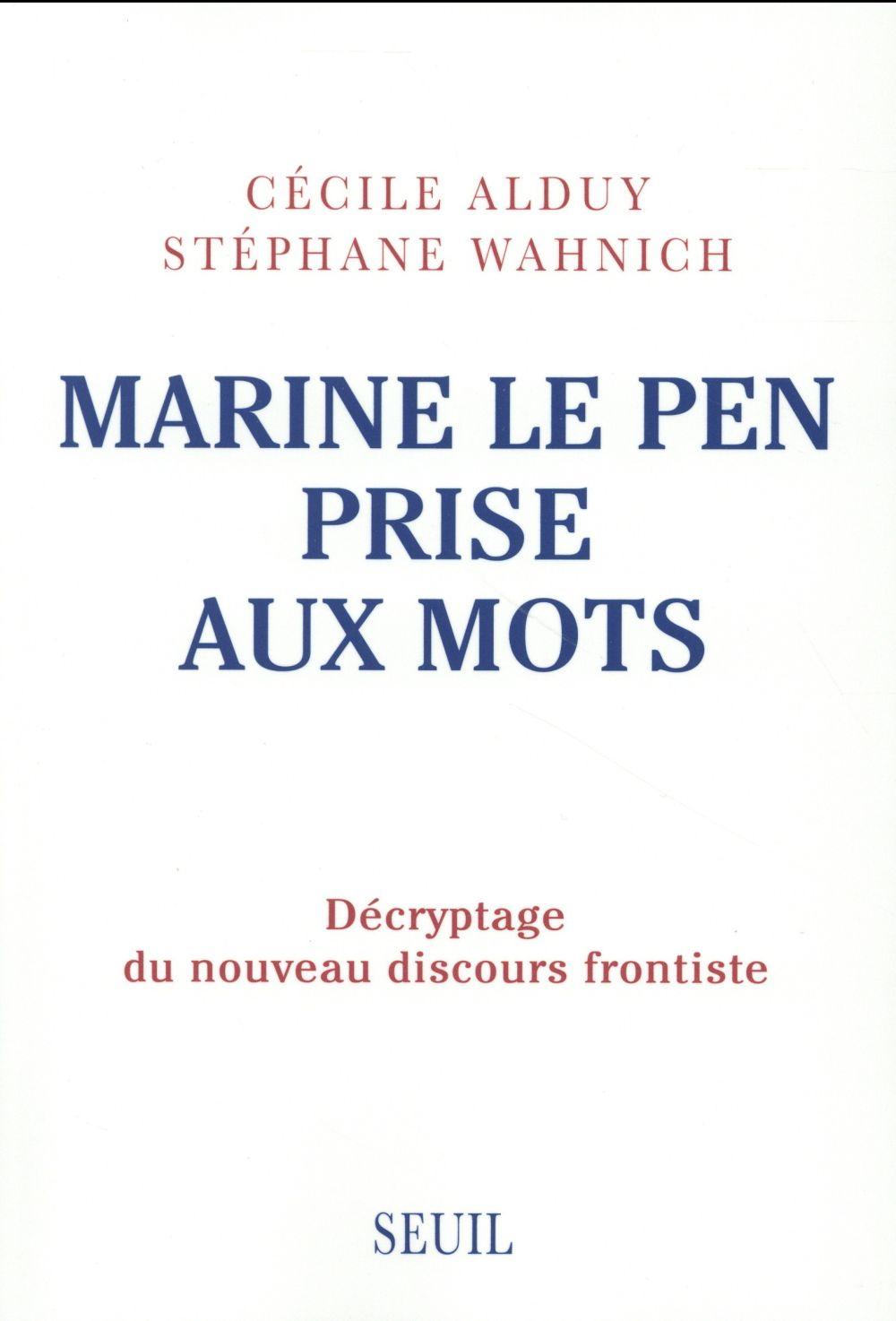 Marine Le Pen prise aux mots ; décryptage du nouveau discours frontiste