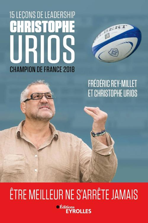 15 leçons de leadership par Christophe Urios ; champion de France 2018