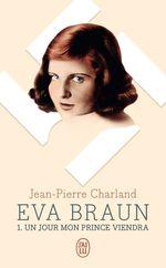 Vente Livre Numérique : Eva Braun (Tome 1) - Un jour mon prince viendra  - Jean-Pierre Charland