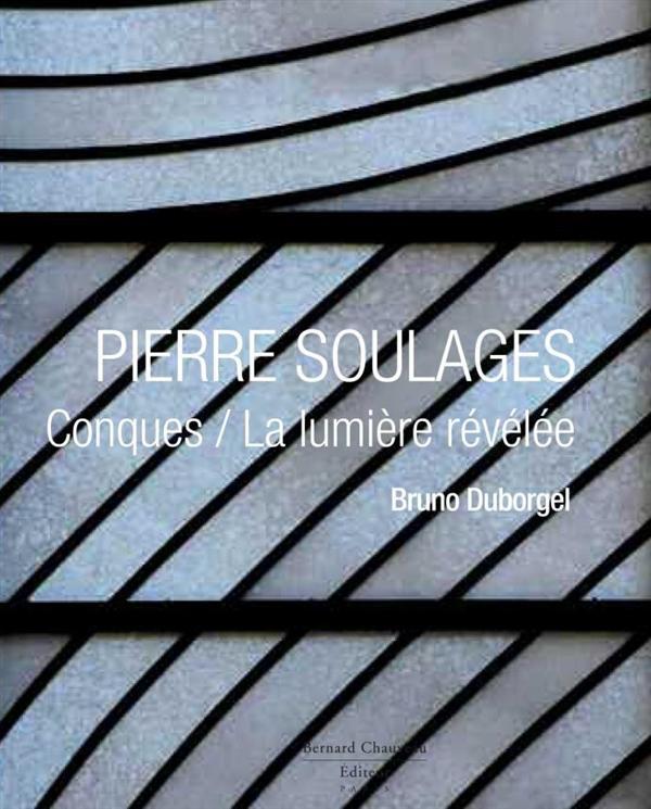 Pierre Soulages ; Conques / la lumière révélée