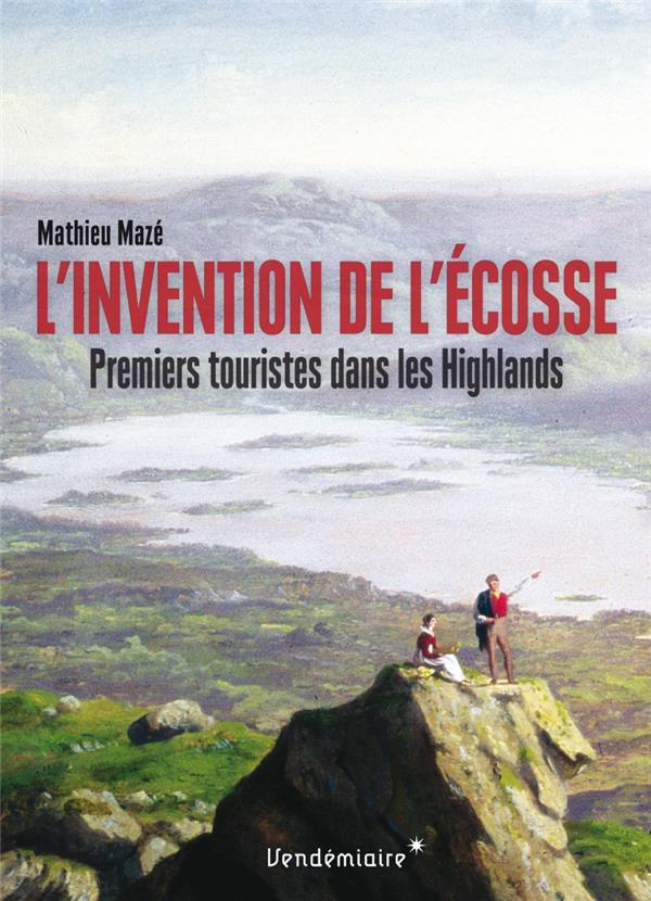 L'invention de l'Ecosse ; premiers touristes dans les Highlands