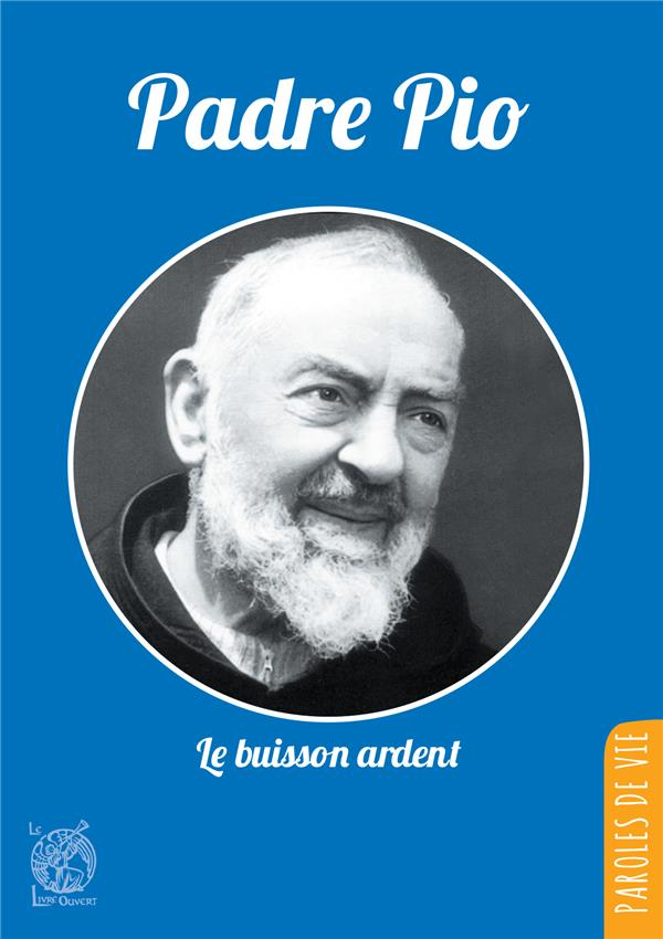 Padre Pio ; le buisson ardent