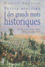 Vente Livre Numérique : Petite histoire des grands mots historiques  - Daniel Appriou