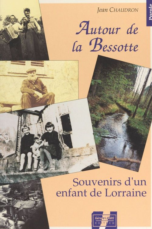 Autour de la Bessotte : souvenirs d'un enfant de Lorraine