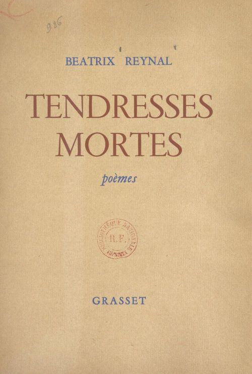 Tendresses mortes  - Béatrix Reynal
