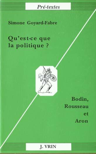 Qu'est-ce que la politique ? Bodin, Rousseau et Aron