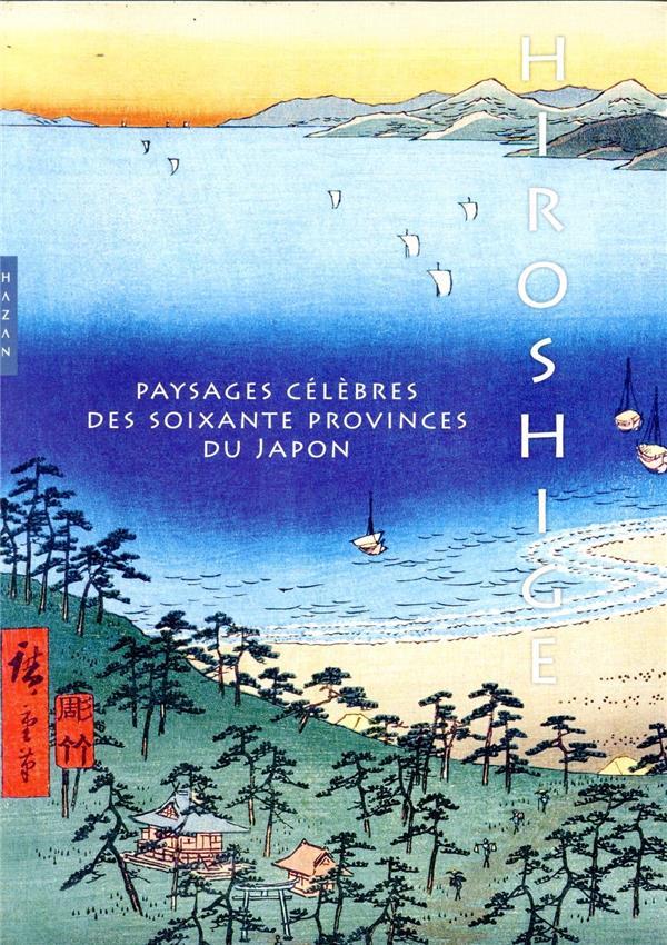 HIROSHIGE, PAYSAGES CELEBRES DES SOIXANTE PROVINCES DU JAPON