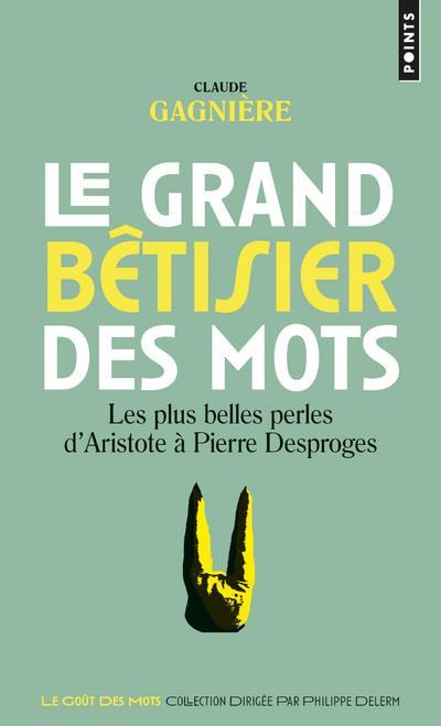 Le grand bêtisier des mots ; les plus belles perles d'Aristote à Pierre Desproges