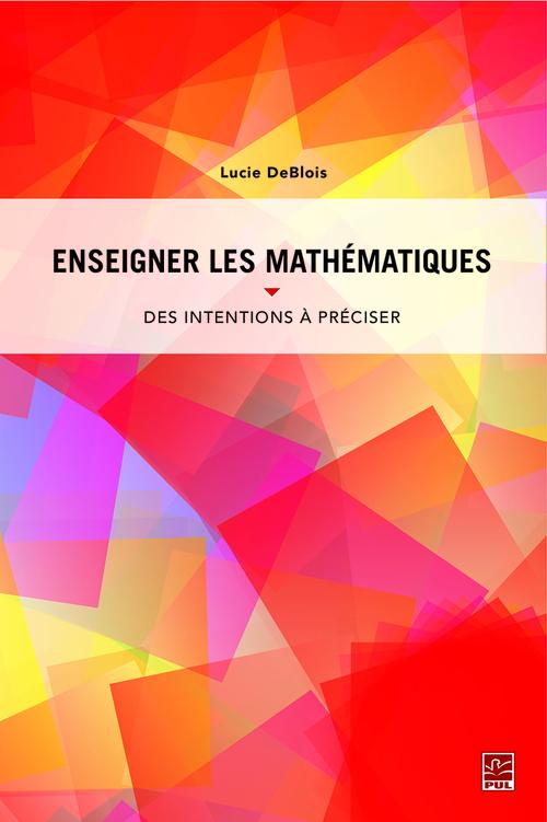 Vente EBooks : Enseigner les mathématiques. Des intentions à préciser pour planifier, guider et interpréter  - Lucie DeBlois
