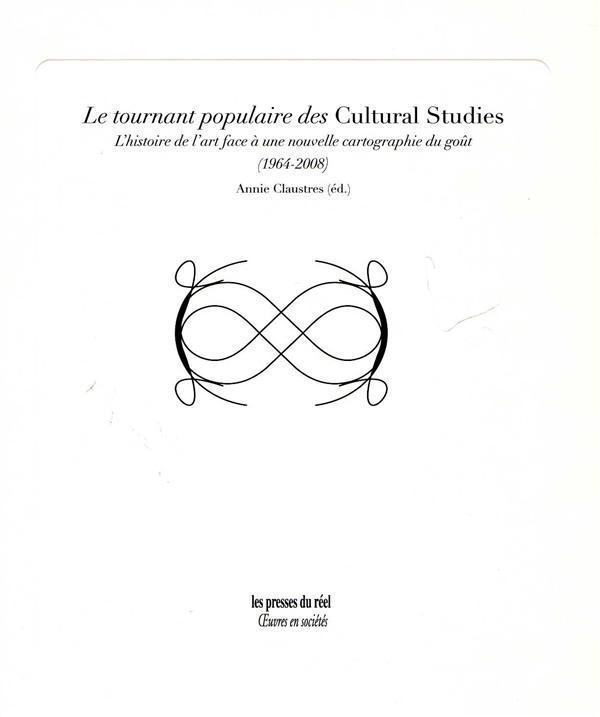 Le tournant populaire des Cultural Studies ; l'histoire de l'art face à une nouvelle cartographie du goût (1964-2008)