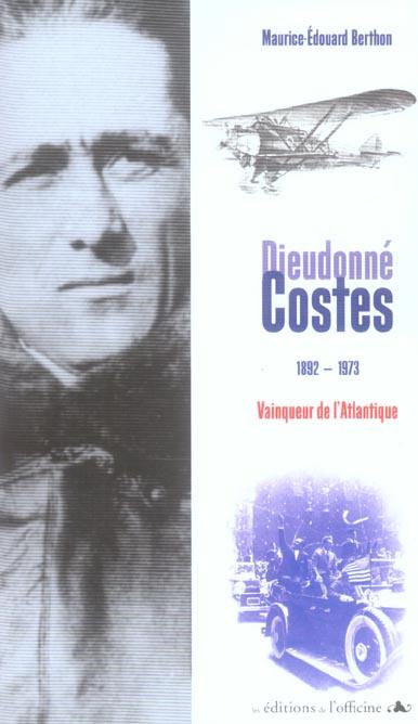 Dieudonné Costes, 1892-1973 ; vainqueur de l'Atlantique