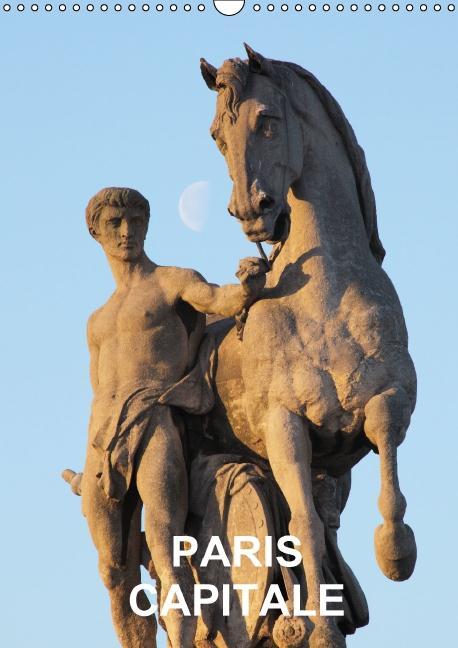 Paris capitale (Calendrier mural 2016 DIN A3 vertical) ; quelques images des monuments de Paris (Calendrier mensuel)