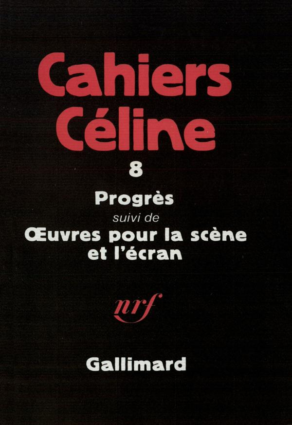 Cahiers Celine N.8 Progres ; Oeuvres Pour La Scene Et L'Ecran