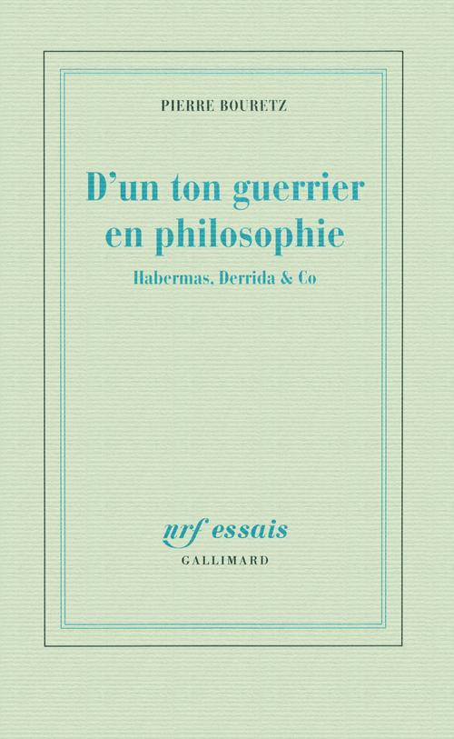 D'un ton guerrier en philosophie ; Habernas, Derrida & Co
