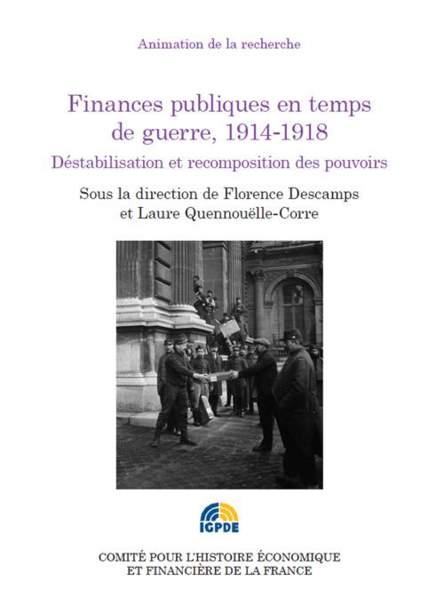 Finances publiques en temps de guerre, 1914-1918 ; déstabilisation et recomposition des pouvoirs