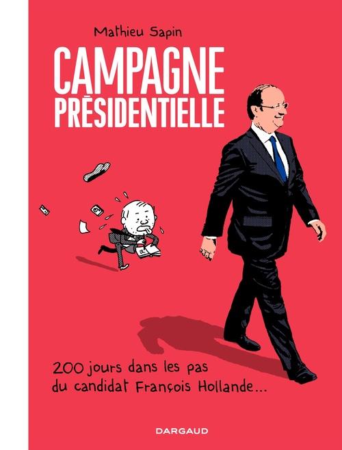 Campagne presidentielle ; 200 jours dans les pas du candidat François Hollande...