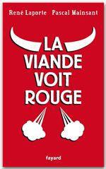 La viande voit rouge  - Pascal Mainsant - Rene Laporte