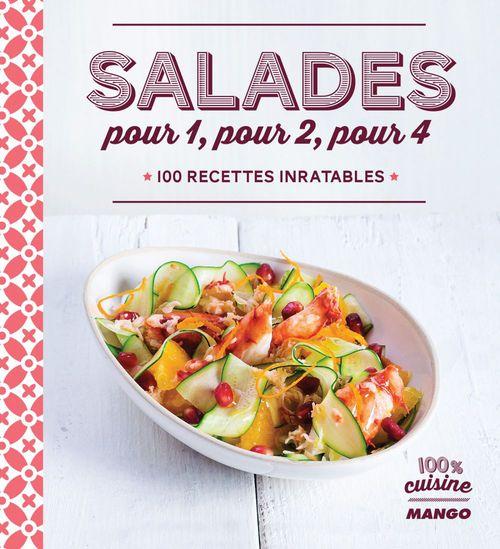 Salades pour 1, pour 2, pour 4 ; 100 recettes inratables
