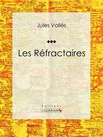 Vente EBooks : Les Réfractaires  - Jules Vallès - Ligaran