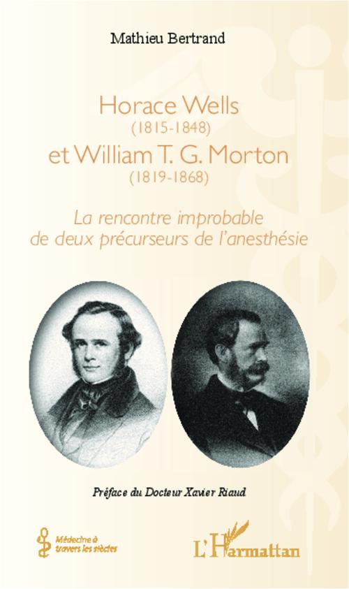 Horace Wells (1815-1848) et William T. G. Morton (1819-1868) ; la rencontre improbable de deux précurseurs de l'anesthésie