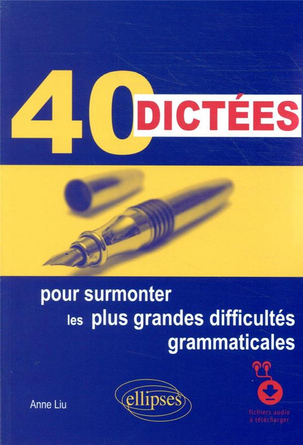 40 dictées pour surmonter les plus grandes difficultés grammaticales