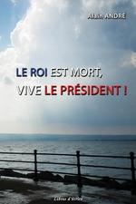 Vente EBooks : Le Roi est mort, vive le Président !  - Alain André