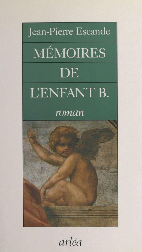 Mémoires de l'enfant B.  - Jean-Pierre Escande