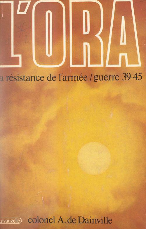 L'ORA : la résistance de l'armée  - Augustin De Dainville