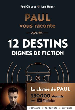 Paul vous raconte 12 destins dignes de fiction