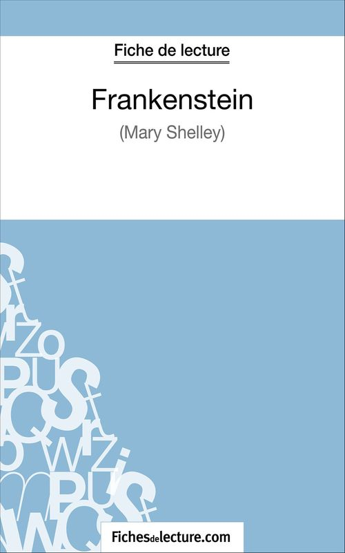 Frankenstein de Mary Shelley ; fiche de lecture ; analyse complète de l'½uvre